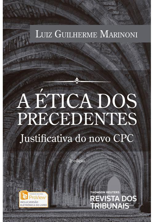 A-Etica-dos-Precedentes---Justificativa-do-Novo-CPC-3ª-Edicao