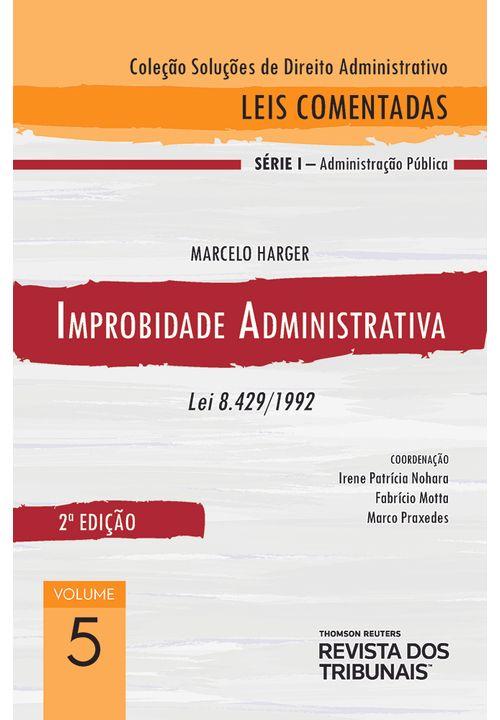 Colecao-Solucoes-de-Direito-Administrativo---Leis-Comentadas-Volume-5---Improbidade-Administrativa--2º-edicao