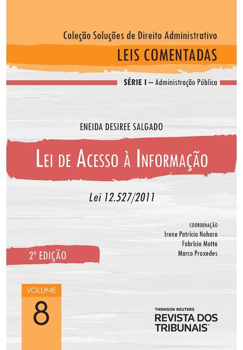 Coleção Soluções de Direito Administrativo - Leis Comentadas Volume 8 - Lei de Acesso à Informação 2º edição