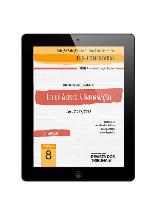 E-BOOK---Colecao-Solucoes-de-Direito-Administrativo---Leis-Comentadas-Volume-8---Lei-de-Acesso-a-Informacao-2º-edicao