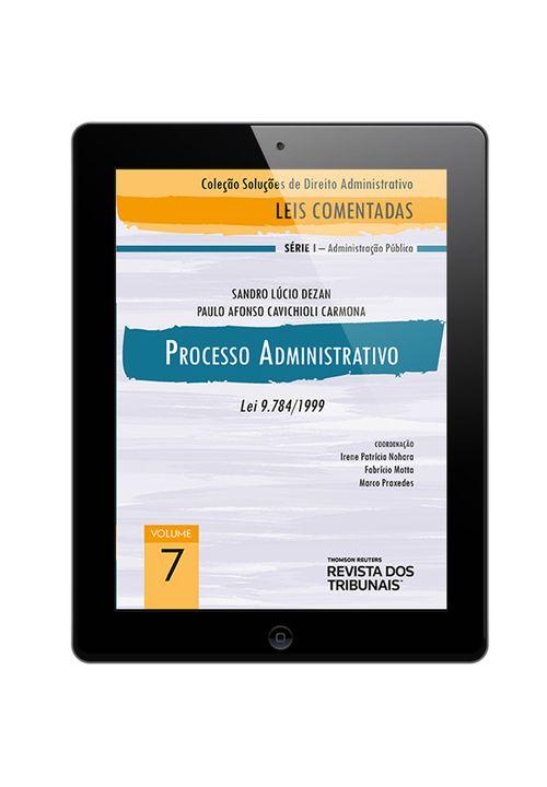 E-BOOK---Colecao-Solucoes-de-Direito-Administrativo---Leis-Comentadas-Volume-7---Processo-Administrativo-1º-edicao