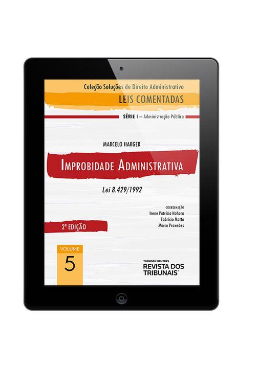 E-BOOK---Colecao-Solucoes-de-Direito-Administrativo---Leis-Comentadas-Volume-5---Improbidade-Administrativa-2º-edicao