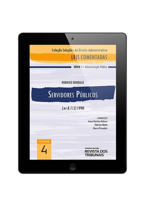 E-BOOK---Colecao-Solucoes-de-Direito-Administrativo---Leis-Comentadas-Volume-4---Servidores-Publicos-1º-edicao
