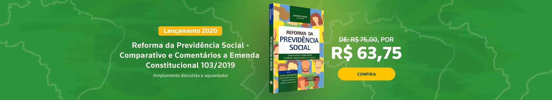 Reforma da Previdência Social - Comparativo e Comentários