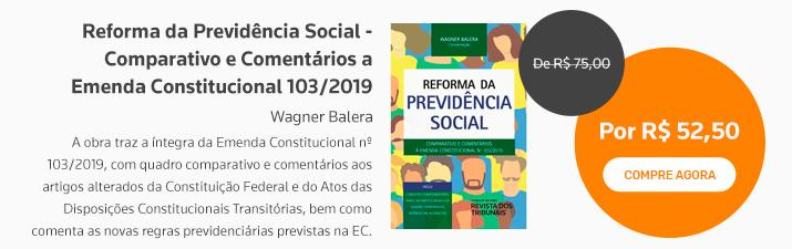 Reforma da Previdência Social - Comparativo e Comentários a Emenda Constitucional 103/2019