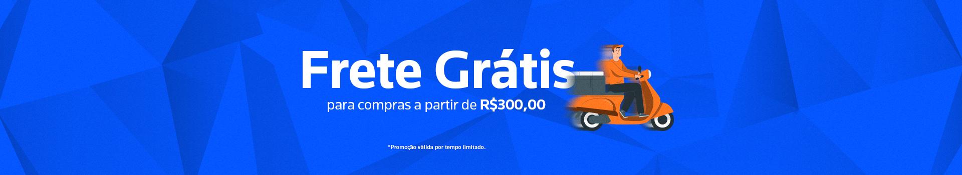 Frete Grátis - R$300,00